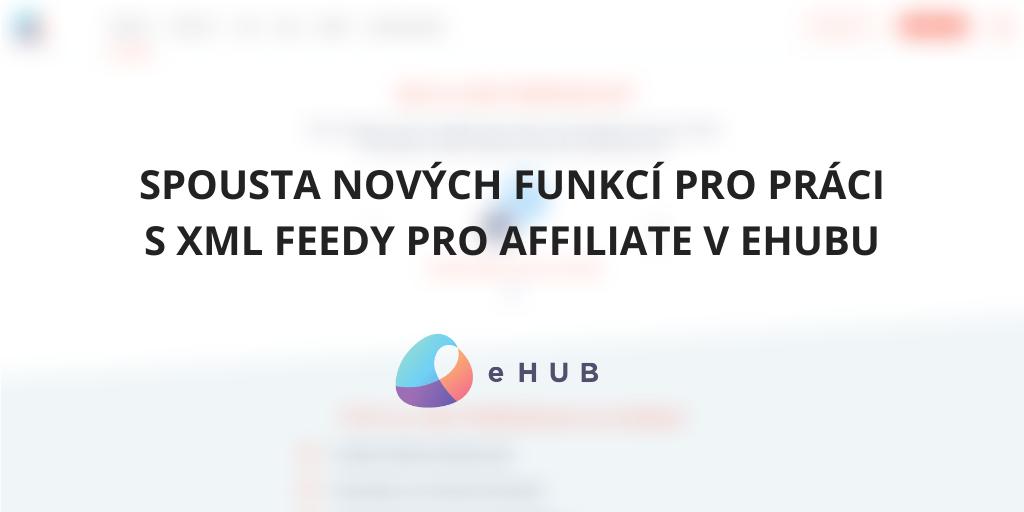 Spousta nových funkcí pro práci s XML feedy pro affiliate v eHUBu